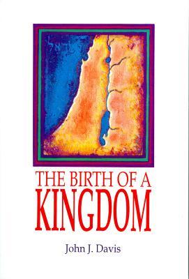 The Birth of a Kingdom: Studies in I-II Samuel and I Kings 1-11 - Davis, John J