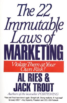 The 22 Immutable Laws of Marketing: Exposed and Explained by the World's Two - Ries, Al, and Trout, Jack