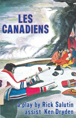 Les Canadiens - Salutin, Rick, and Dryden, Ken (Introduction by)