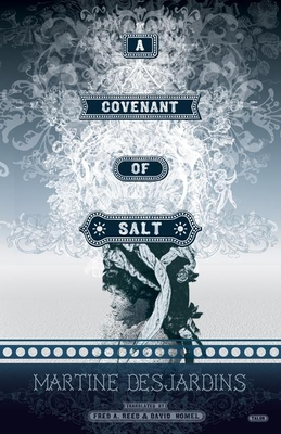A Covenant of Salt - Desjardins, Martine, and Reed, Fred A (Translated by), and Homel, David (Translated by)