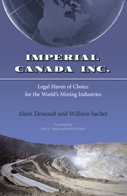 Imperial Canada Inc.: Legal Haven of Choice for the World's Mining Industries - Deneault, Alain, and Sacher, William, and Reed, Fred A (Translated by)