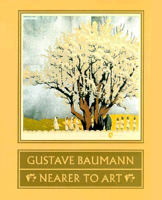 Gustave Baumann: Nearer to Art - Acton, David, and Yurtseven, Madeline C, and Krause, Martin F