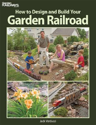How to Design and Build Your Garden Railroad - Verducci, Jack