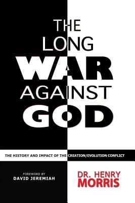 The Long War Against God: The History & Impact of the Creation/Evolution Conflict - Morris, Henry, and Jeremiah, David, Dr. (Foreword by)