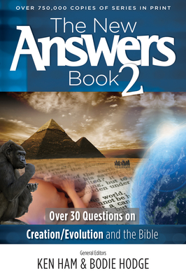 The New Answers Book 2: Over 30 Questions on Creation/Evolution and the Bible - Ham, Ken (Editor)