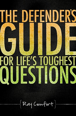 The Defender's Guide for Life's Toughest Questions: Preparing Today's Believers for the Onslaught of Secular Humanism - Comfort, Ray, Sr.