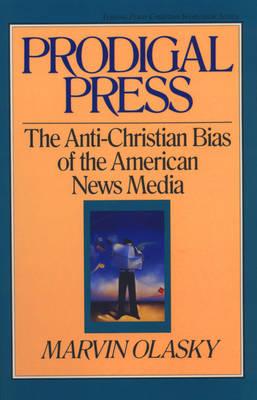 Prodigal Press: The Anti-Christian Bias of the American News Media - Olasky, Marvin