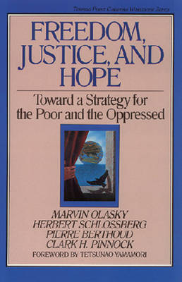 Freedom, Justice, and Hope: Toward a Strategy for the Poor and the Oppressed - Olasky, Marvin, and Schlossenberg, Herbert, and Pinnock, Clark H, Ph.D.