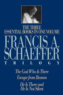 A Francis A. Schaeffer Trilogy: Three Essential Books in One Volume - Schaeffer, Francis A, and Packer, J I, Prof., PH.D (Foreword by), and Dennis, Lane T, PH.D. (Preface by)