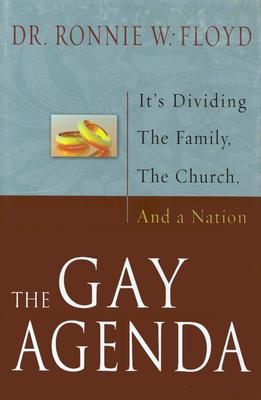 The Gay Agenda: It's Dividing the Family, the Church and a Nation - Floyd, Ronnie W, Dr.