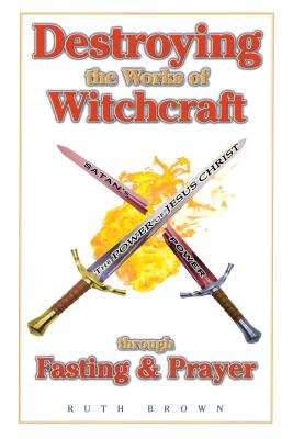 Destroying Works of Witchcraft - Brown, Ruth