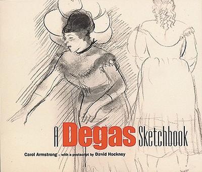 A Degas Sketchbook - Armstrong, Carol, and Degas, Edgar, and Hockney, David