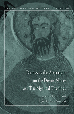 Dionysius the Areopagite on the Divine Names and the Mystical Theology - Dionysius the Areopagite, and Pseudo-Dionysiu, and Rolt, C E (Translated by)