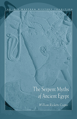The Serpent Myths of Ancient Egypt - Cooper, W R, and Birch, S, Dr. (Notes by), and Renouf, M (Notes by)