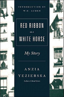 Red Ribbon on a White Horse - Yezierska, Anzia, and Auden, W H (Introduction by), and Henriksen, Louise Levitas (Afterword by)