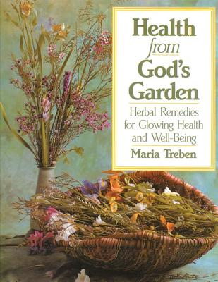 Health from God's Garden: Herbal Remedies for Glowing Health and Well-Being - Treben, Maria
