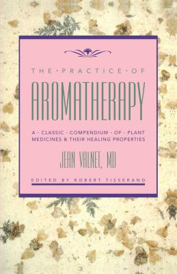 Practice of Aromatherapy - Valnet, Jean, M.D., and Valnet, M D, and Tisserand, Robert B (As Told by)