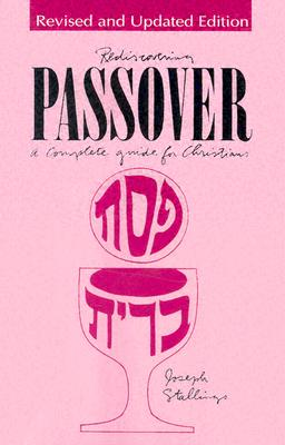 Rediscovering Passover: A Complete Guide for Christians - Stallings, Joseph M