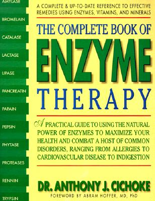 The Complete Book of Enzyme Therapy: A Complete and Up-To-Date Reference to Effective Remedies - Cichoke, Anthony J, M.A., D.C., D.A.C.B.N.