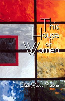 This House of Women - Malone, Paul Scott
