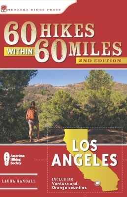 60 Hikes Within 60 Miles: Los Angeles: Including Ventura and Orange Counties - Randall, Laura
