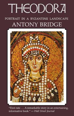 Theodora: Portrait in a Byzantine Landscape - Bridge, Antony, and Antony Bridge