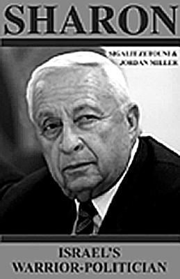 Sharon: Israel's Warrior-Politician - Miller, Anita, PH.D., and Zetouni, Sigalit, and Miller, Jordan