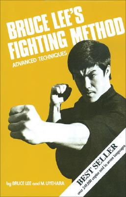 Bruce Lee's Fighting Method: Advanced Techniques - Lee, Bruce, and Uyehara, Mitoshi
