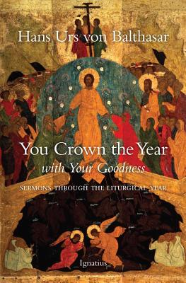 You Crown the Year with Your Goodness: Radio Sermons - Von Balthasar, Hans Urs, Cardinal, and Harrison, Graham (Translated by)