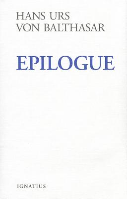 Epilogue - Von Balthasar, Hans Urs, Cardinal, and Oakes, Edward T (Translated by)