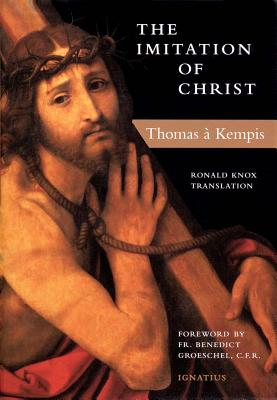 The Imitation of Christ - Kempis, Thomas A, and Knox, Ronald (Translated by), and Oakley, Michael (Translated by)