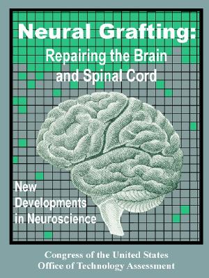 Neural Grafting: Repairing the Brain and Spinal Cord, New Developments in Neuroscience - Congress of the United States Office of