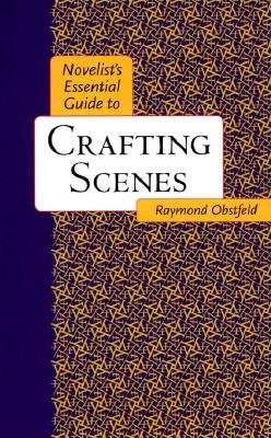 Novelist's Essential Guide to Crafting Scenes - Obstfeld, Raymond