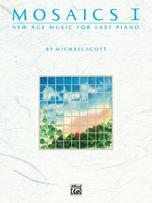 Mosaics, Vol 1: New Age Music for Easy Piano - Scott, Michael, LL. (Composer)