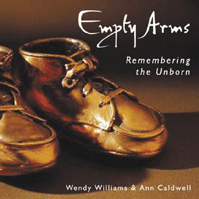 Empty Arms: Remembering the Unborn - Williams, Wendy, and Caldwell, Ann