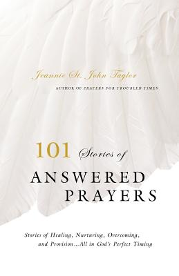 101 Stories of Answered Prayer - Taylor, Jeannie St John, and Prater, Petey, and St John Taylor, Jeannie (Compiled by)