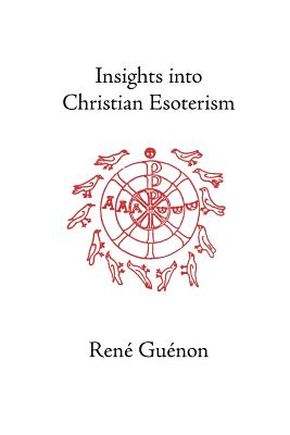 Insights Into Christian Esotericism - Guenon, Rene, and Fohr, S D (Editor), and Fohr, Henry D (Translated by)