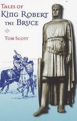 Tales of King Robert the Bruce - Scott, Tom