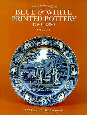Dictionary of Blue & White Printed Pottery Vol. I - Coysh, A W, and Henrywood, R K