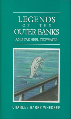 Legends of the Outer Banks and Tar Heel Tidewater - Whedbee, Charles Harry