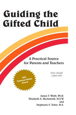 Guiding the Gifted Child: A Practical Source for Parents and Teachers - Webb, James T, PhD, and Tolan, Stephanie S, and Meckstroth, Elizabeth A, Dr., M.S.W., M.Ed