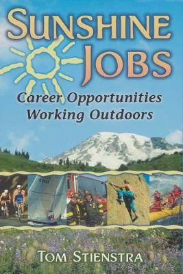 Sunshine Jobs: Career Opportunites Working Outdoors - Stienstra, Tom, and Connaughton, Janet (Editor)