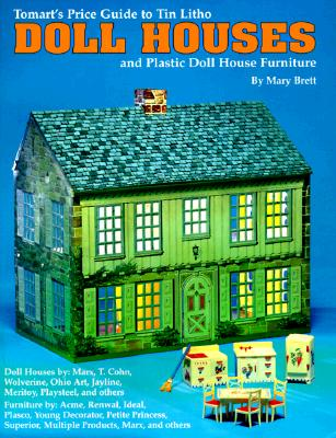 Tomart's Price Guide to Tin Litho Doll Houses and Plastic Doll House Furniture - Brett, Mary, and Tumbusch, T N (Photographer), and Schwartz, Tom (Photographer)