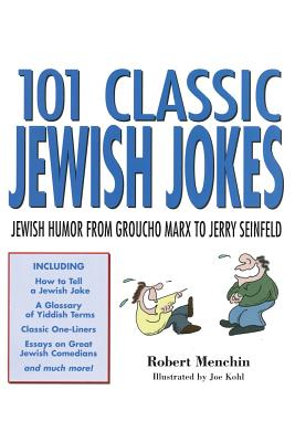 101 Classic Jewish Jokes: Jewish Humor from Groucho Marx to Jerry Seinfeld - Menchin, Robert