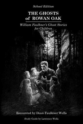The Ghosts of Rowan Oak: School Edition - Morris, Willie, and Wells, Dean Faulkner, and Wells, Lawrence (Editor)