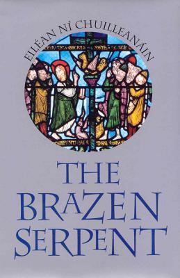 The Brazen Serpent - Chuilleanain, Eilean Ni, and Ni Chuilleanain, Eilean