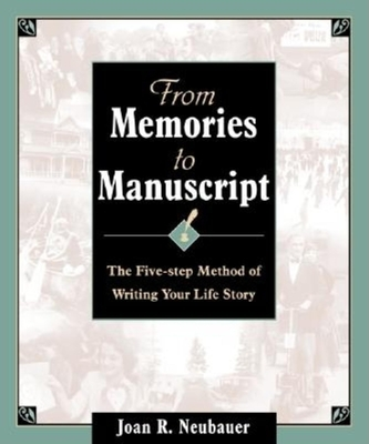 From Memories to Manuscript: The Five Step Method of Writing Your Life Story - Neubauer, Joan R
