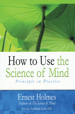 How to Use the Science of Mind - Holmes, Ernest