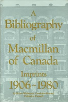 A Bibliography of MacMillan of Canada Imprints 1906-1980 - Whiteman, and Whiteman, Bruce, and Stewart, Charlotte
