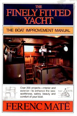The Finely Fitted Yacht: The Boat Improvement Manual - Mate, Ferenc, and M T, Ferenc
